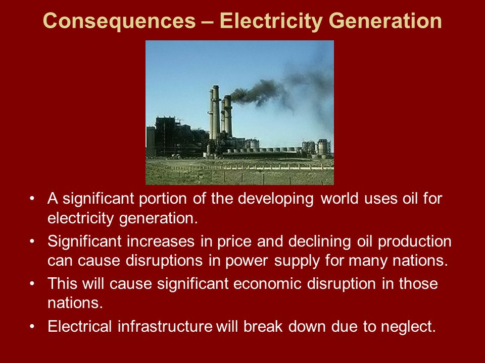 Consequences – Electricity Generation A significant portion of the developing world uses oil for electricity generation.