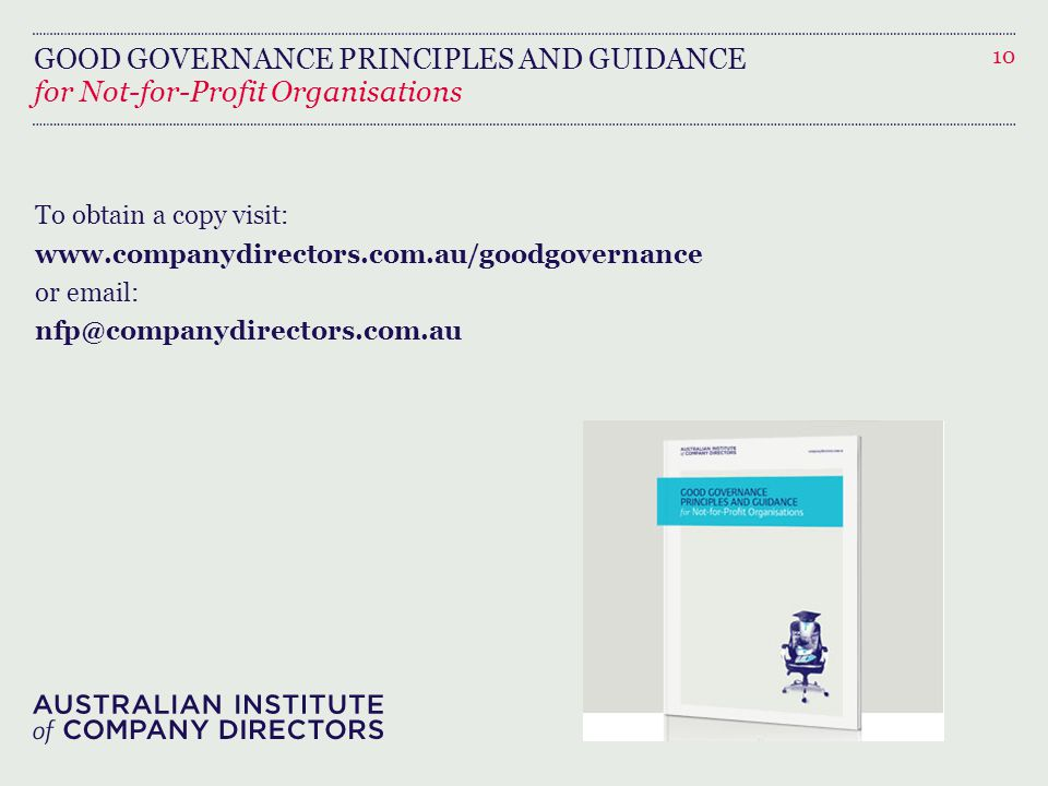 GOOD GOVERNANCE PRINCIPLES AND GUIDANCE To obtain a copy visit:   or   10 for Not-for-Profit Organisations