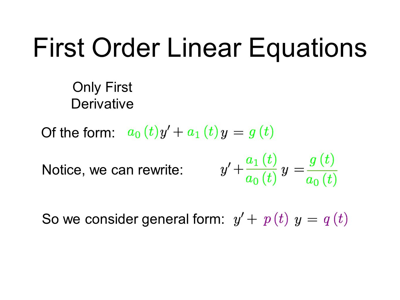 First Order Linear Equations Only First Derivative Of the form: Notice, we can rewrite: So we consider general form: