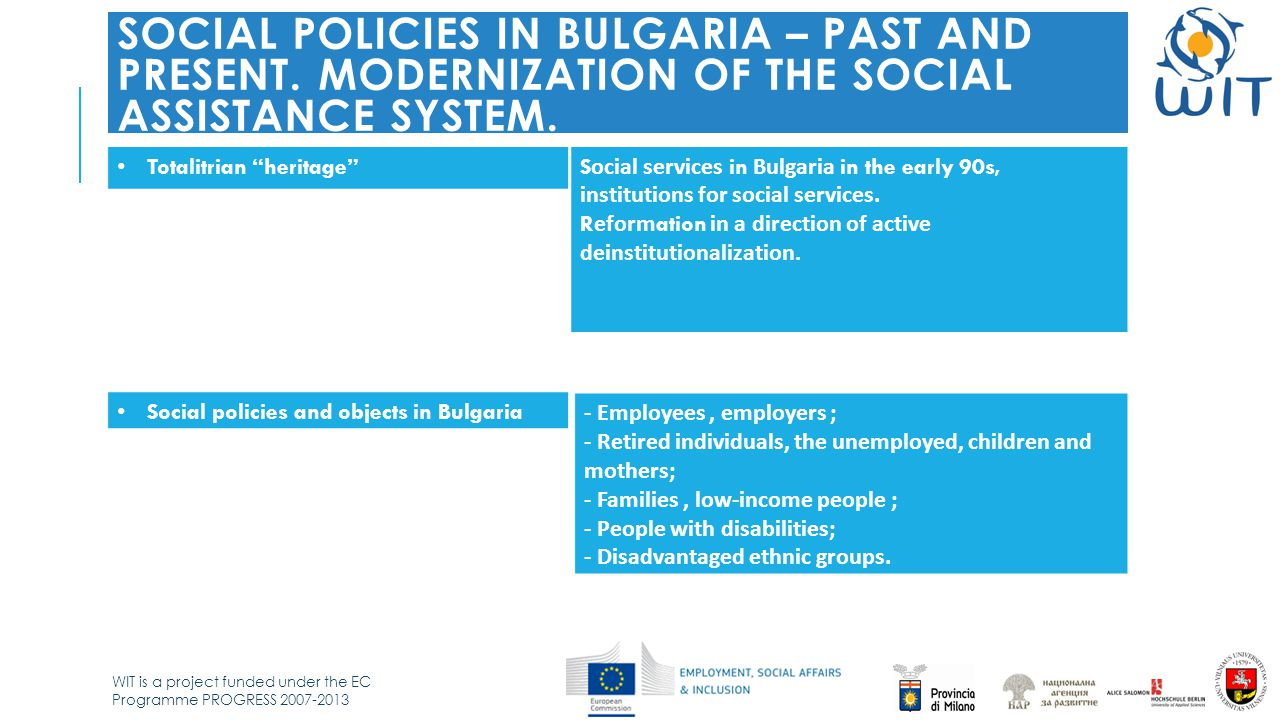 WIT is a project funded under the EC Programme PROGRESS SOCIAL POLICIES IN BULGARIA – PAST AND PRESENT.