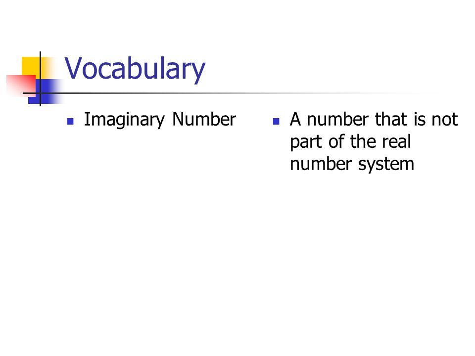 Vocabulary Imaginary Number A number that is not part of the real number system