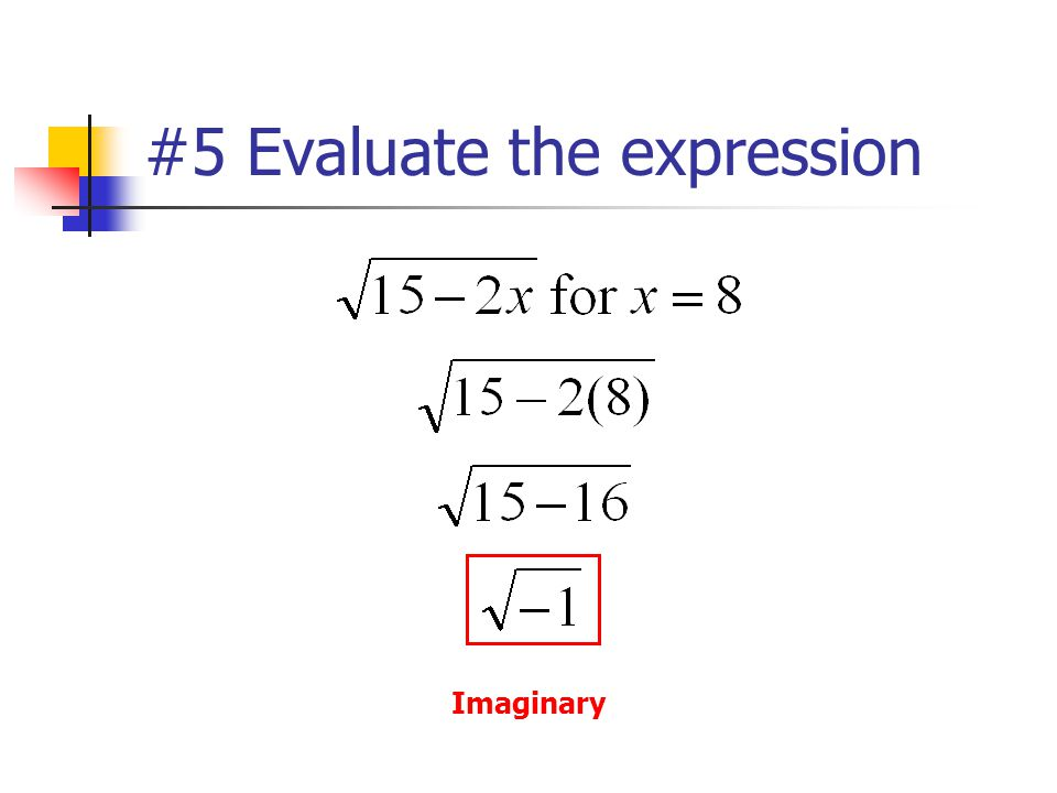 #5 Evaluate the expression Imaginary
