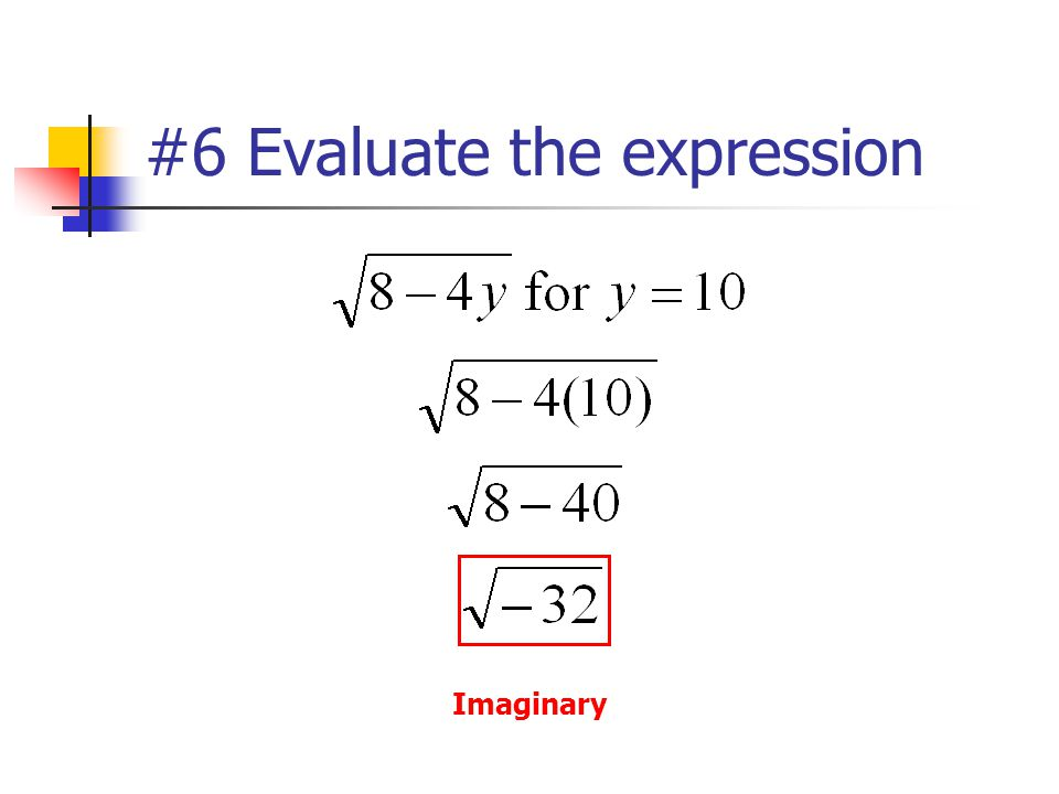 #6 Evaluate the expression Imaginary