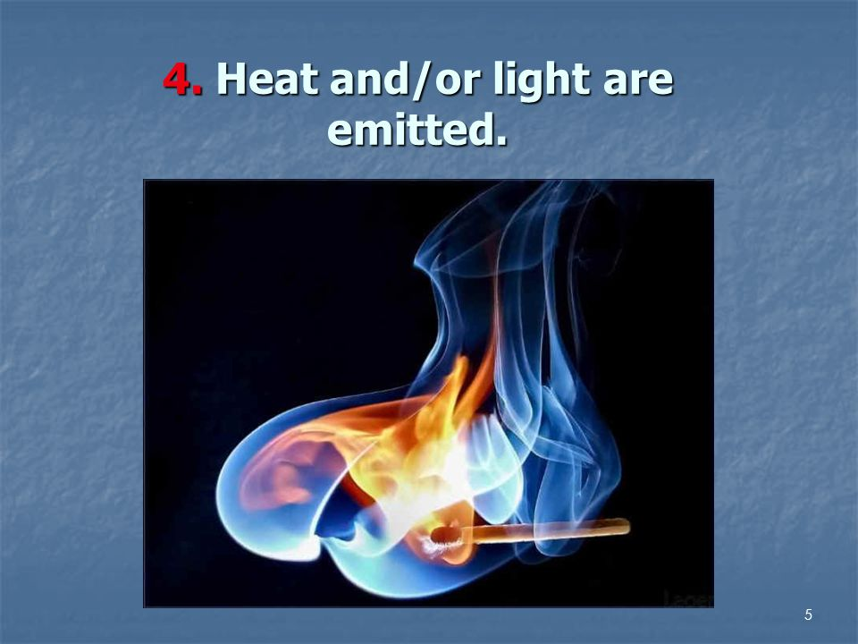 4. Heat and/or light are emitted. 5