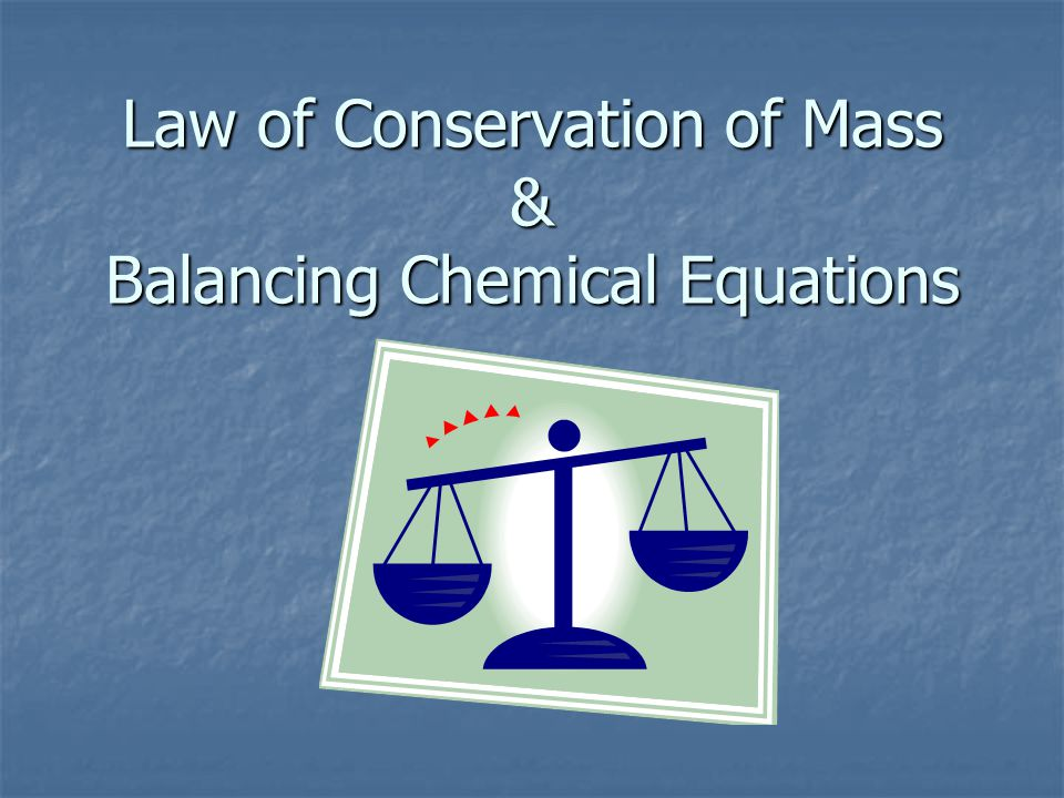 Law of Conservation of Mass & Balancing Chemical Equations
