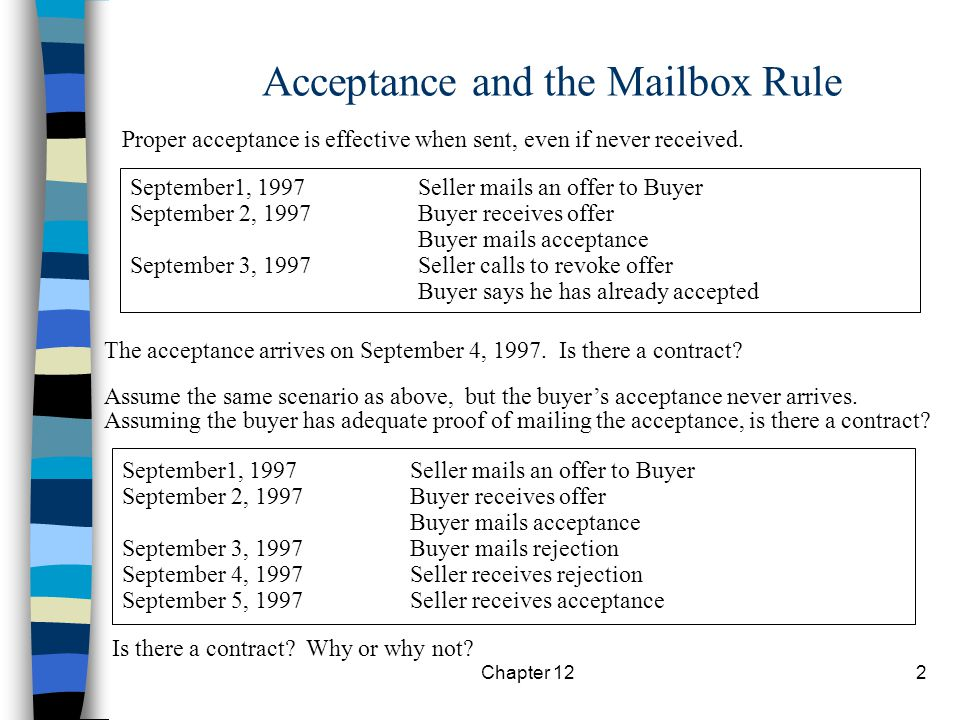 Chapter 122 Acceptance and the Mailbox Rule Proper acceptance is effective when sent, even if never received.