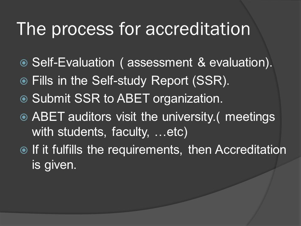 The process for accreditation  Self-Evaluation ( assessment & evaluation).