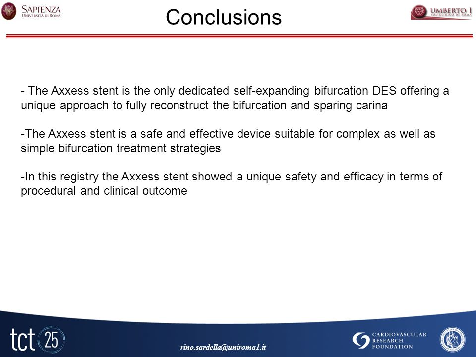 Conclusions - The Axxess stent is the only dedicated self-expanding bifurcation DES offering a unique approach to fully reconstruct the bifurcation and sparing carina -The Axxess stent is a safe and effective device suitable for complex as well as simple bifurcation treatment strategies -In this registry the Axxess stent showed a unique safety and efficacy in terms of procedural and clinical outcome