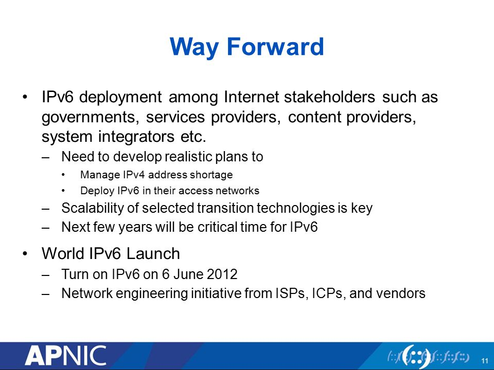 Way Forward IPv6 deployment among Internet stakeholders such as governments, services providers, content providers, system integrators etc.