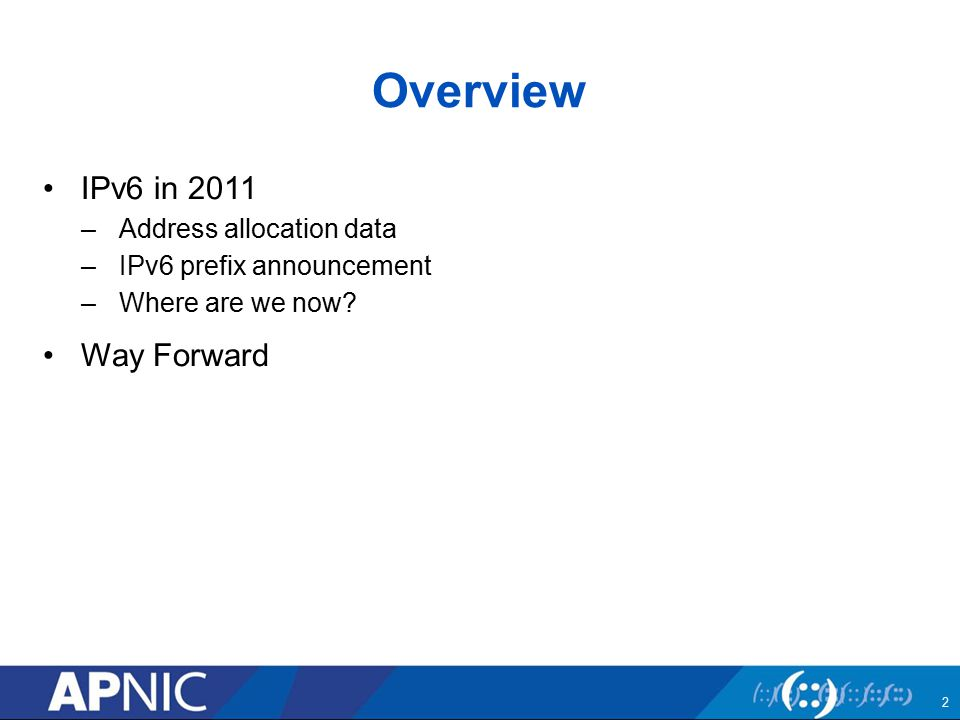 Overview IPv6 in 2011 –Address allocation data –IPv6 prefix announcement –Where are we now.