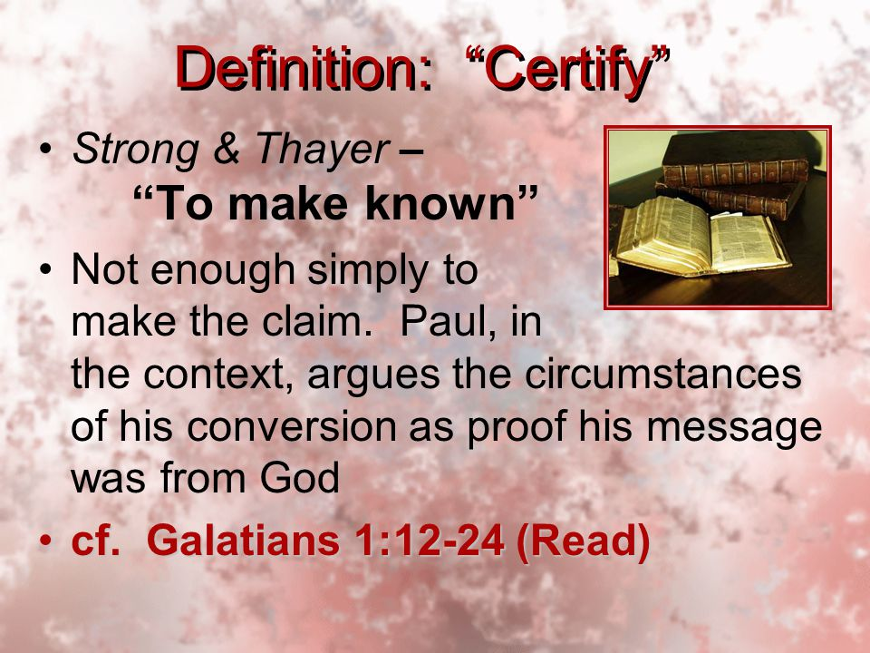 Definition: Certify Strong & Thayer – To make known Not enough simply to make the claim.