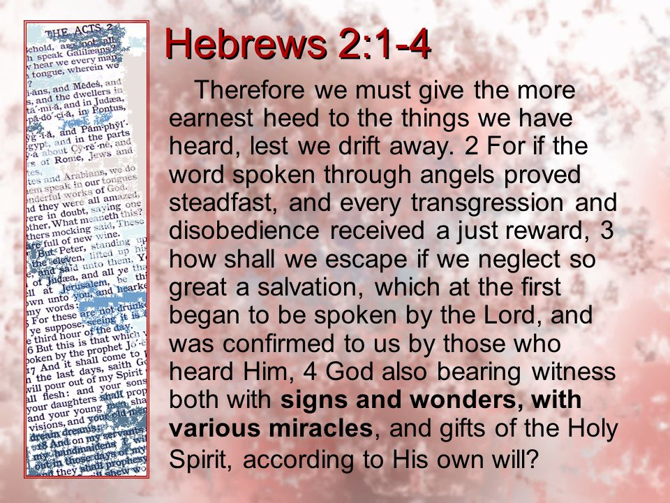 Hebrews 2:1-4 Therefore we must give the more earnest heed to the things we have heard, lest we drift away.