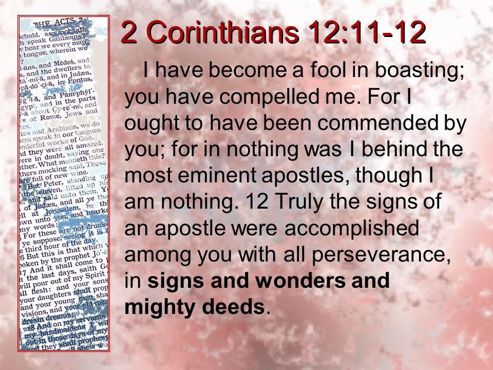 2 Corinthians 12:11-12 I have become a fool in boasting; you have compelled me.