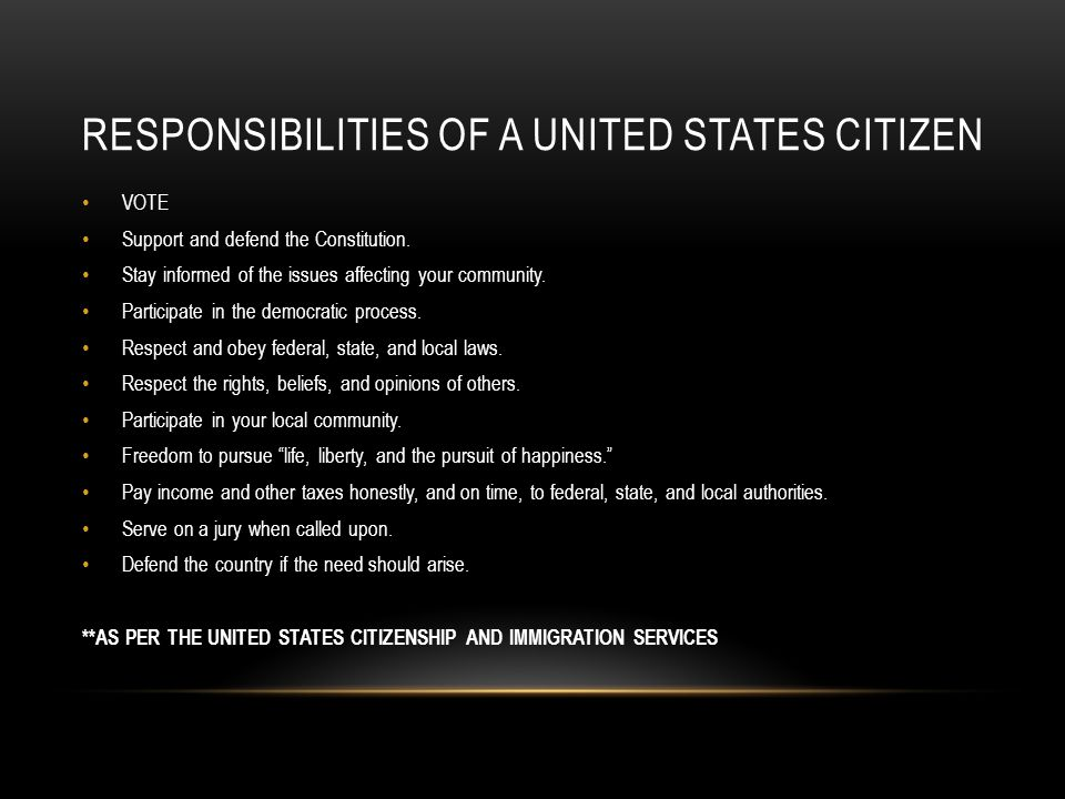 RESPONSIBILITIES OF A UNITED STATES CITIZEN VOTE Support and defend the Constitution.