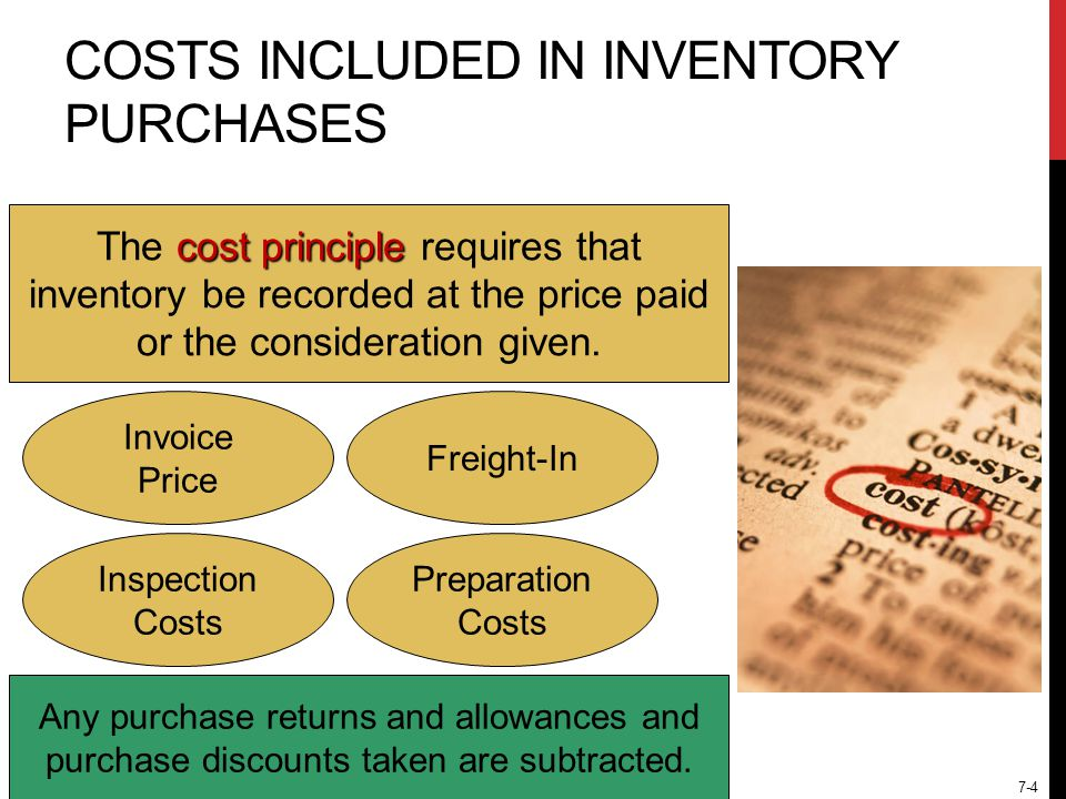 7-4 COSTS INCLUDED IN INVENTORY PURCHASES cost principle The cost principle requires that inventory be recorded at the price paid or the consideration given.