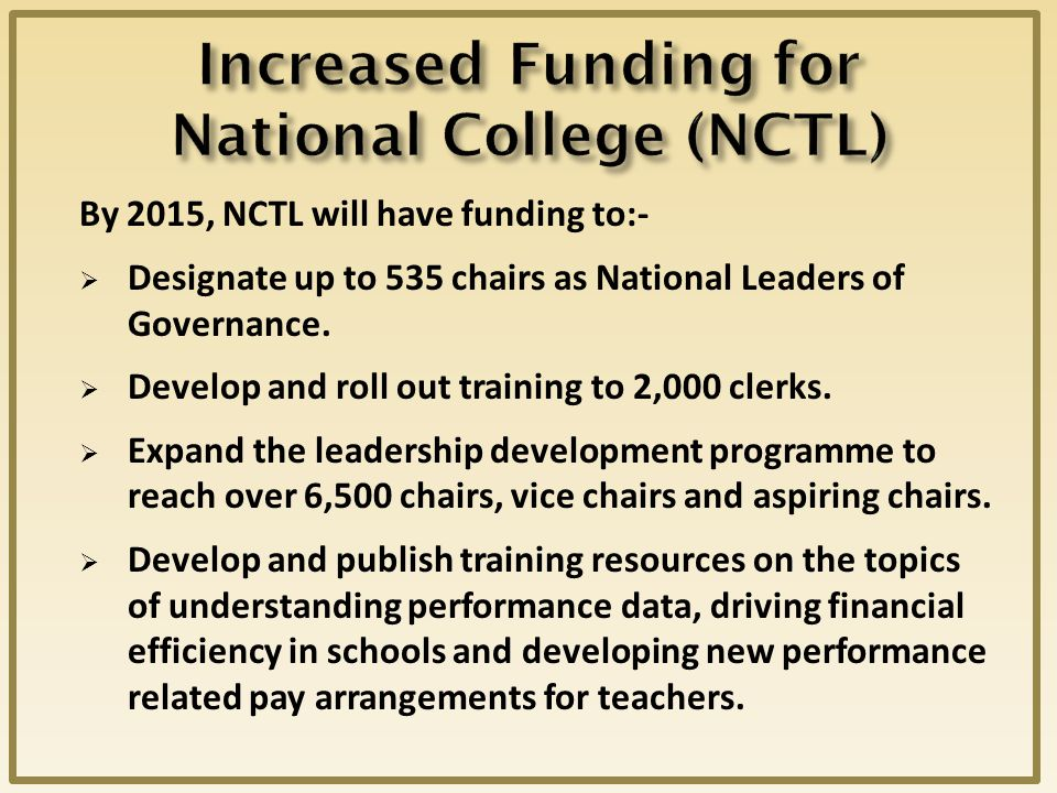 By 2015, NCTL will have funding to:-  Designate up to 535 chairs as National Leaders of Governance.