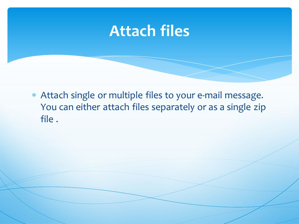  Attach single or multiple files to your  message.