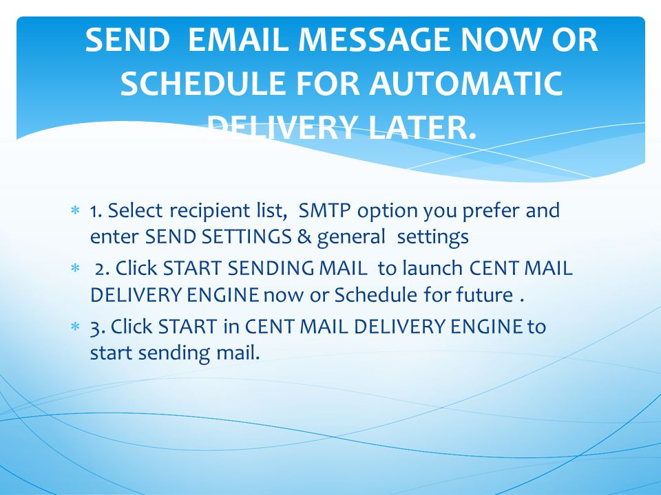  1. Select recipient list, SMTP option you prefer and enter SEND SETTINGS & general settings  2.