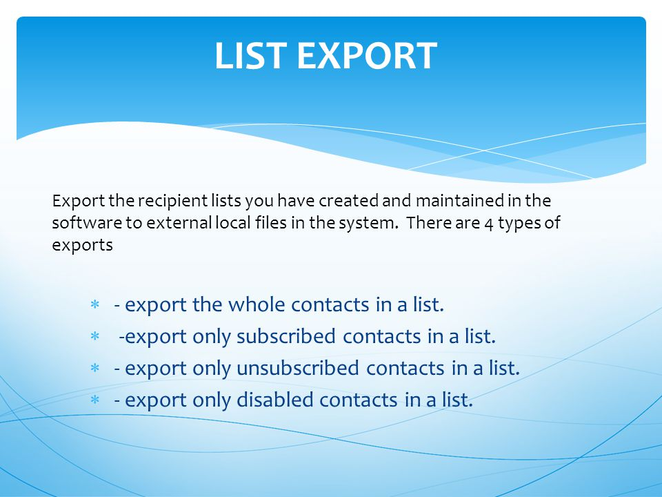  - export the whole contacts in a list.  -export only subscribed contacts in a list.