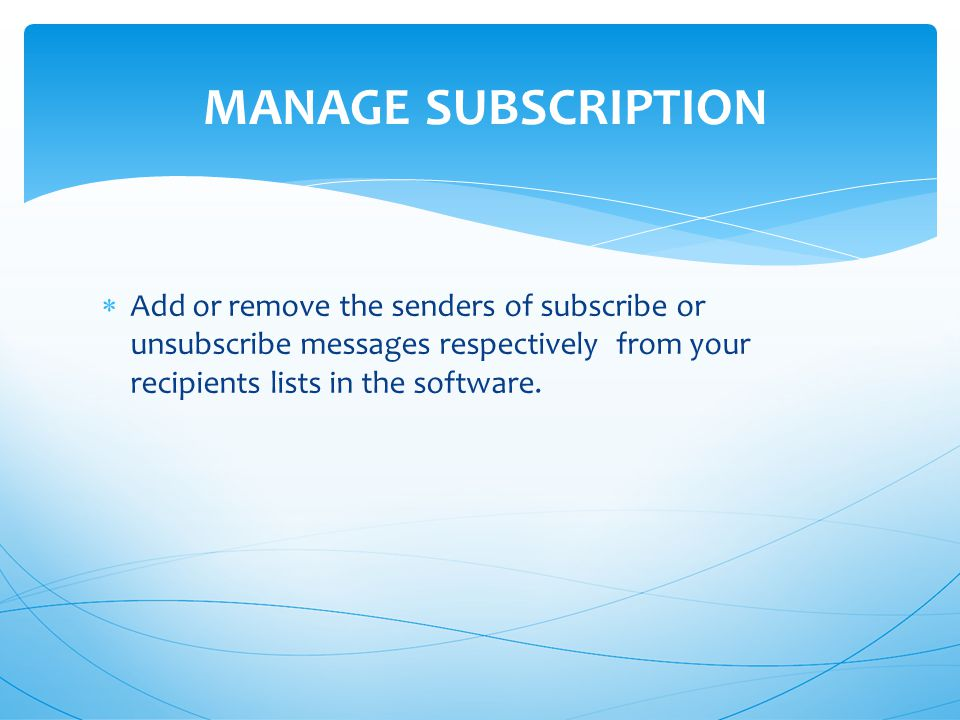  Add or remove the senders of subscribe or unsubscribe messages respectively from your recipients lists in the software.