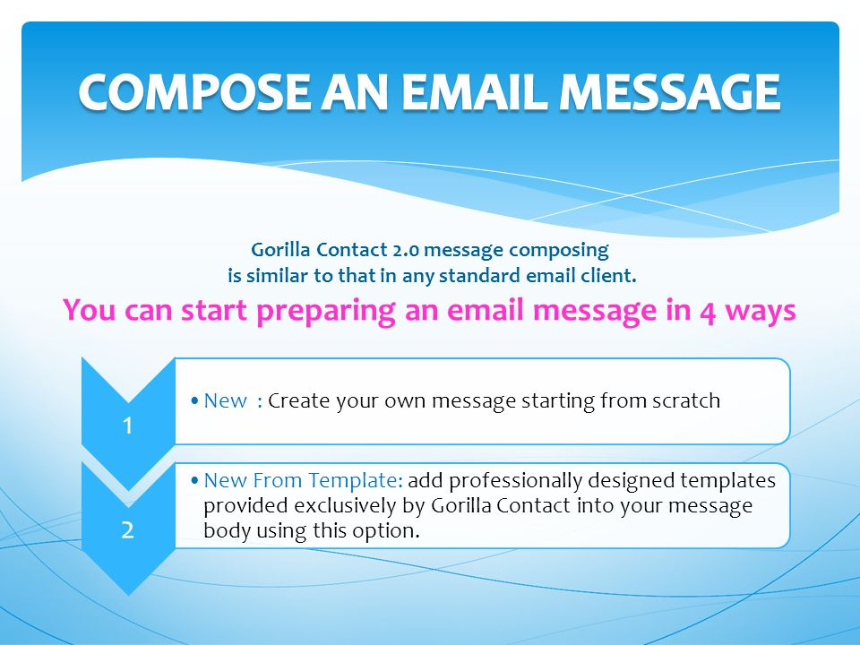 1 New : Create your own message starting from scratch 2 New From Template: add professionally designed templates provided exclusively by Gorilla Contact into your message body using this option.