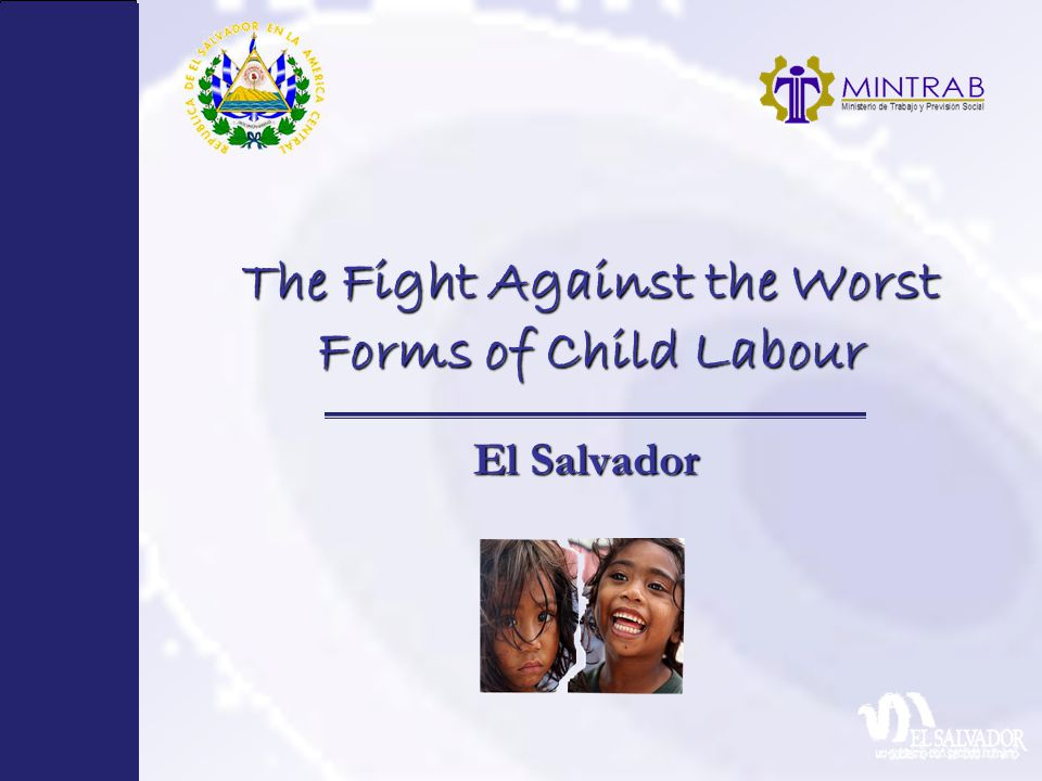 The Fight Against the Worst Forms of Child Labour El Salvador