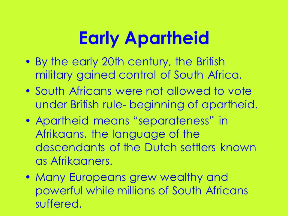 Early Apartheid By the early 20th century, the British military gained control of South Africa.
