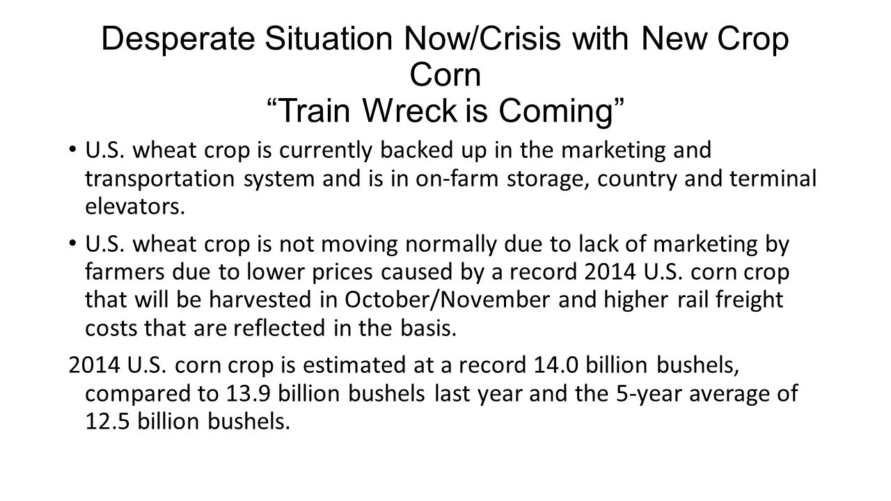 Desperate Situation Now/Crisis with New Crop Corn Train Wreck is Coming U.S.