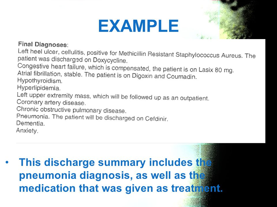 EXAMPLE This discharge summary includes the pneumonia diagnosis, as well as the medication that was given as treatment.