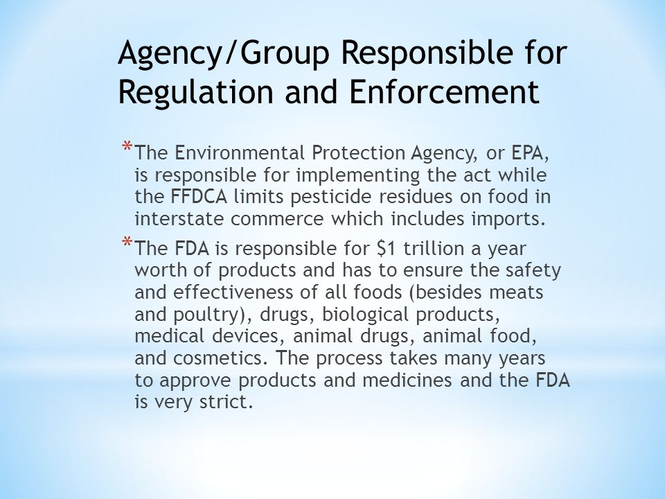 * The Environmental Protection Agency, or EPA, is responsible for implementing the act while the FFDCA limits pesticide residues on food in interstate commerce which includes imports.