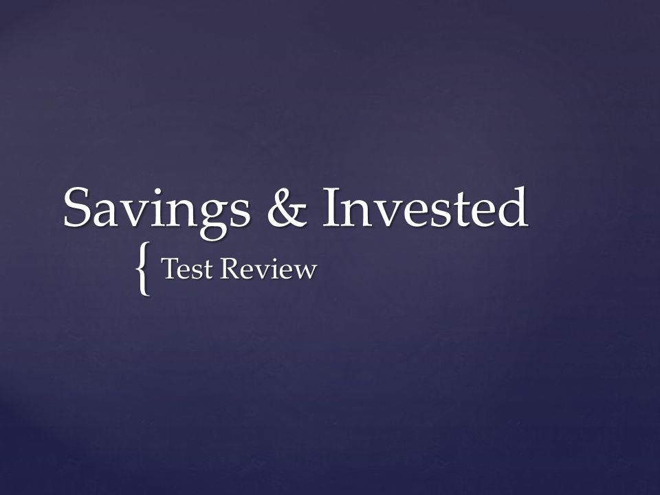 { Savings & Invested Test Review