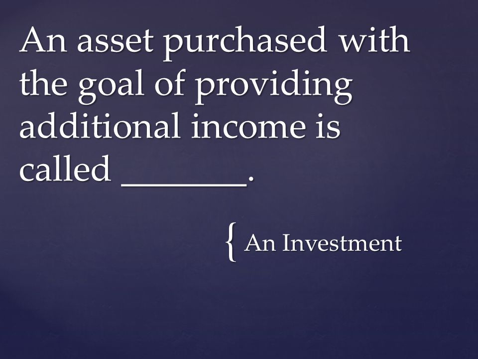 { An Investment An asset purchased with the goal of providing additional income is called _______.