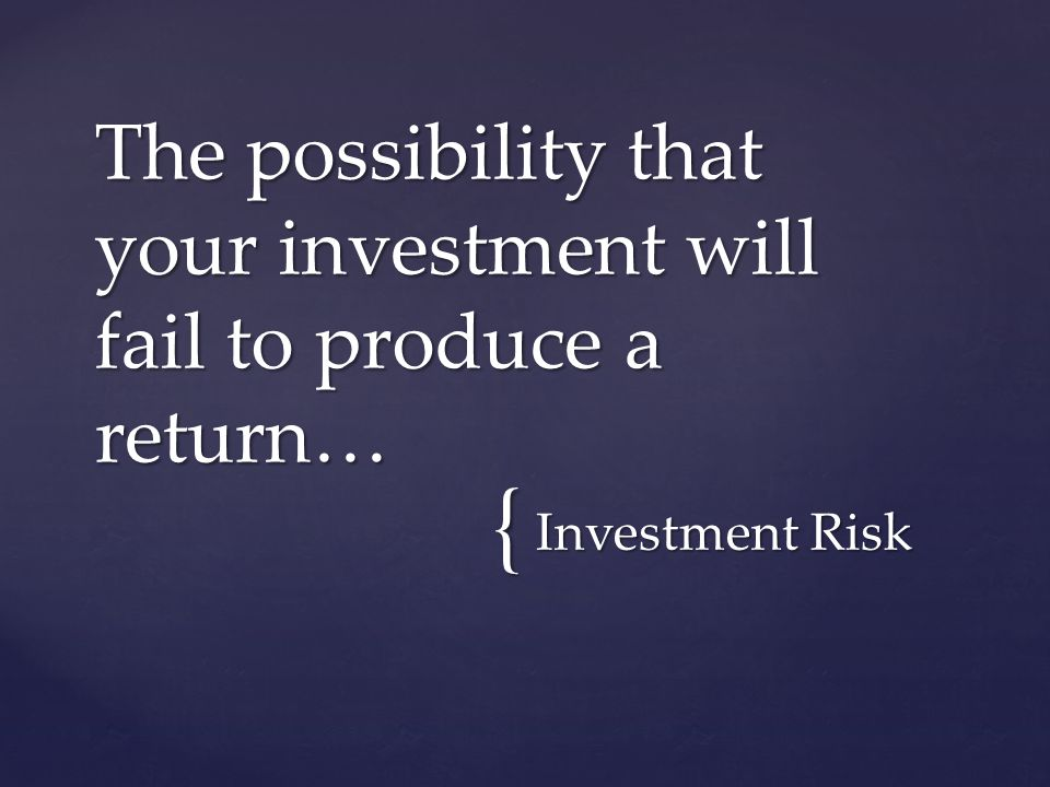 { Investment Risk The possibility that your investment will fail to produce a return…