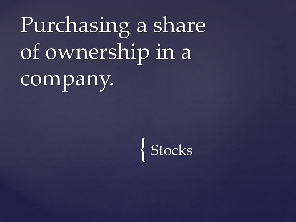 { Stocks Purchasing a share of ownership in a company.