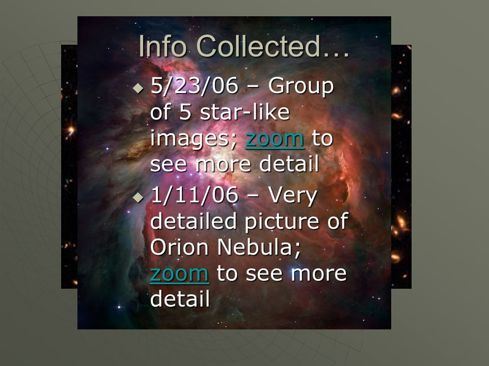  5/23/06 – Group of 5 star-like images; zoom to see more detail zoom  1/11/06 – Very detailed picture of Orion Nebula; zoom to see more detail zoom Info Collected…