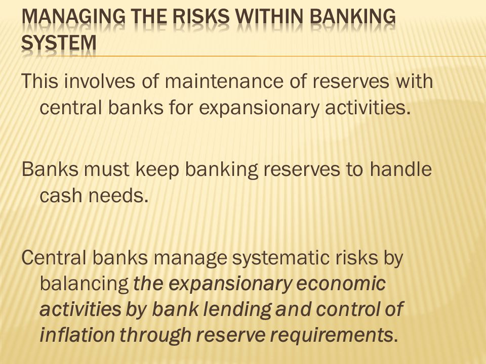 This involves of maintenance of reserves with central banks for expansionary activities.