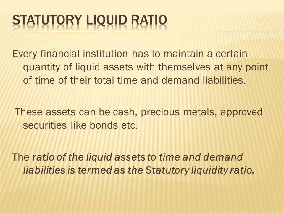Every financial institution has to maintain a certain quantity of liquid assets with themselves at any point of time of their total time and demand liabilities.