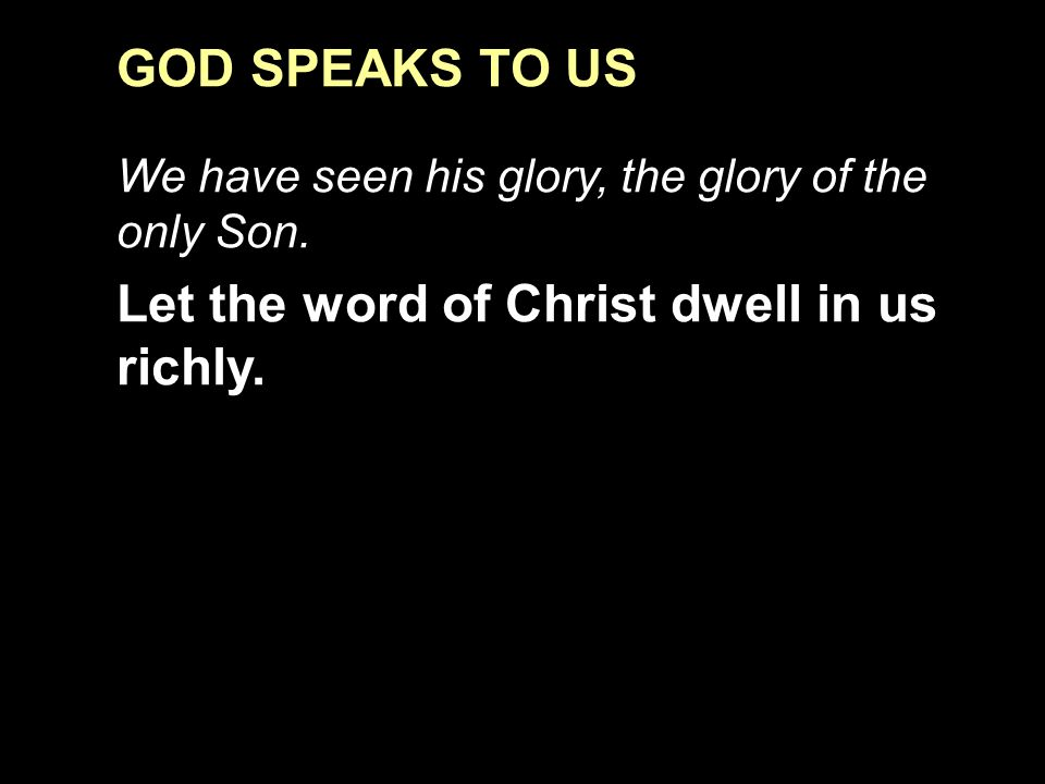 GOD SPEAKS TO US We have seen his glory, the glory of the only Son.