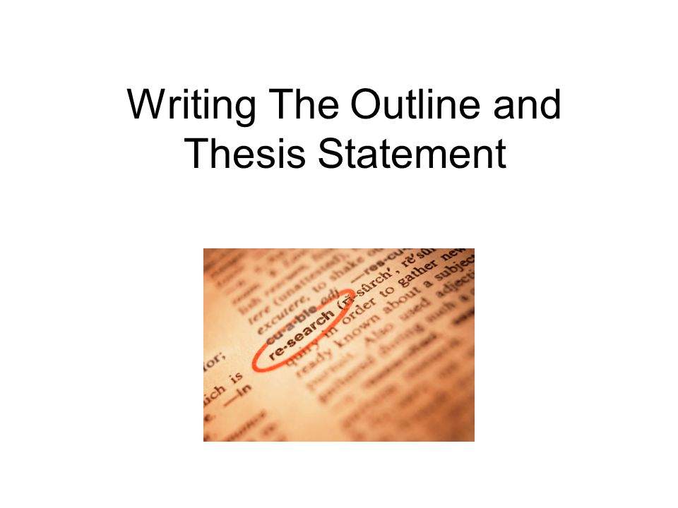 outlining and thesis statement The thesis statement is the brief articulation of your paper's central argument and purpose you might hear it referred to as simply a thesis you might hear it referred to as simply a thesis every scholarly paper should have a thesis statement, and strong thesis.