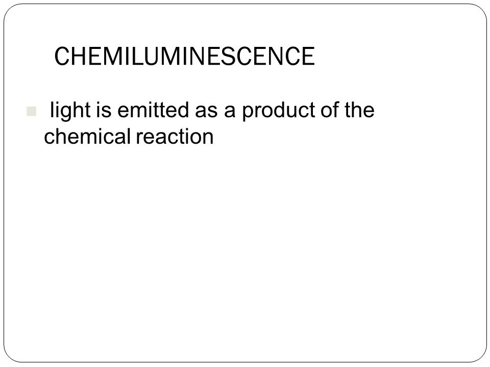 CHEMILUMINESCENCE light is emitted as a product of the chemical reaction