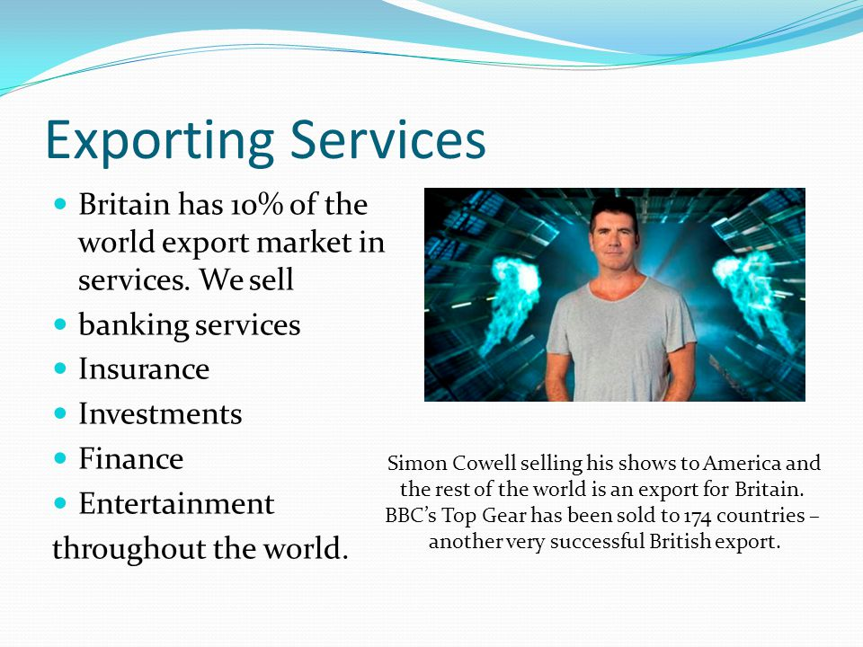 Exporting Services Britain has 10% of the world export market in services.