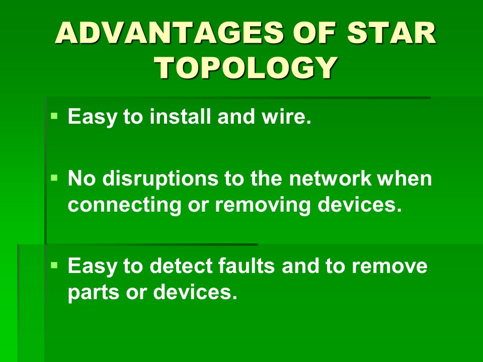 ADVANTAGES OF STAR TOPOLOGY   Easy to install and wire.