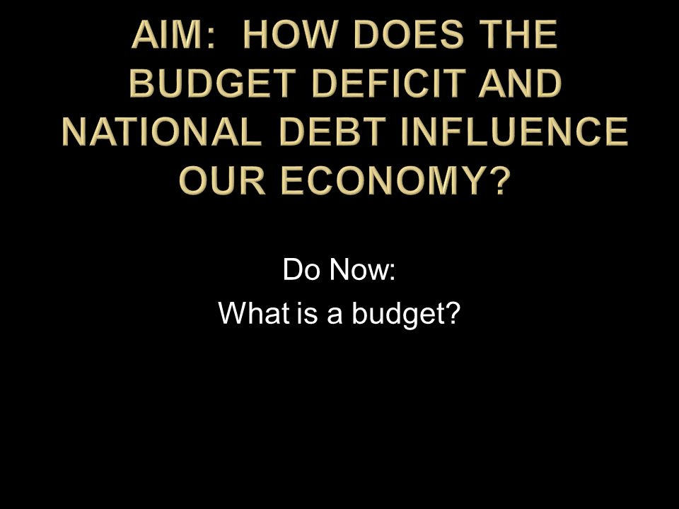 Do Now: What is a budget