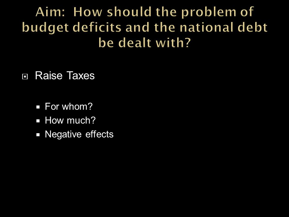  Raise Taxes  For whom  How much  Negative effects