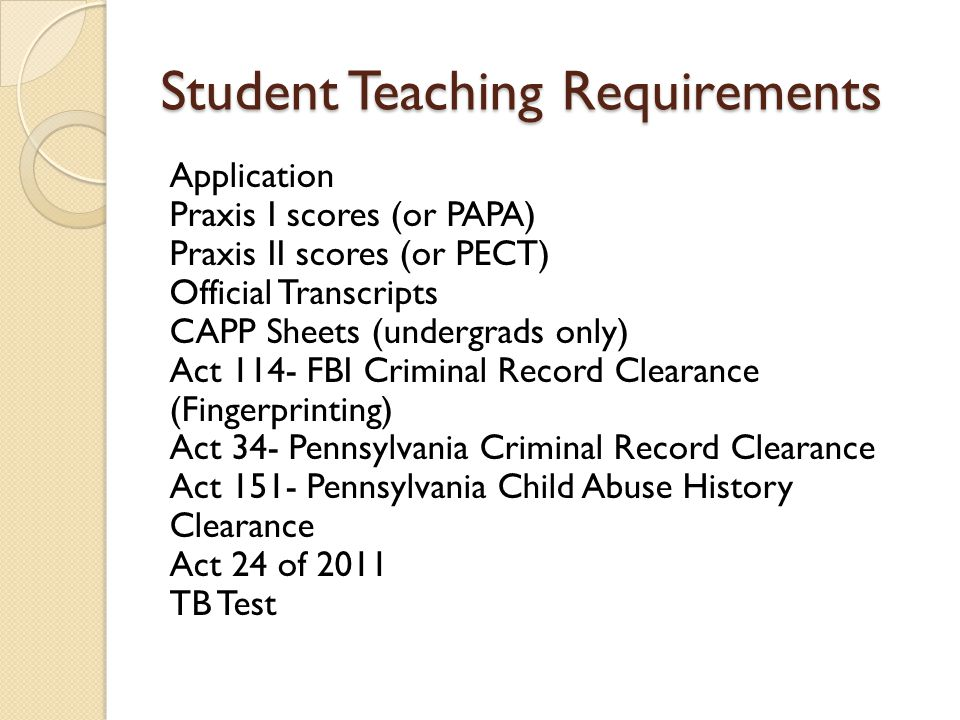 Student Teaching Requirements Application Praxis I scores (or PAPA ...