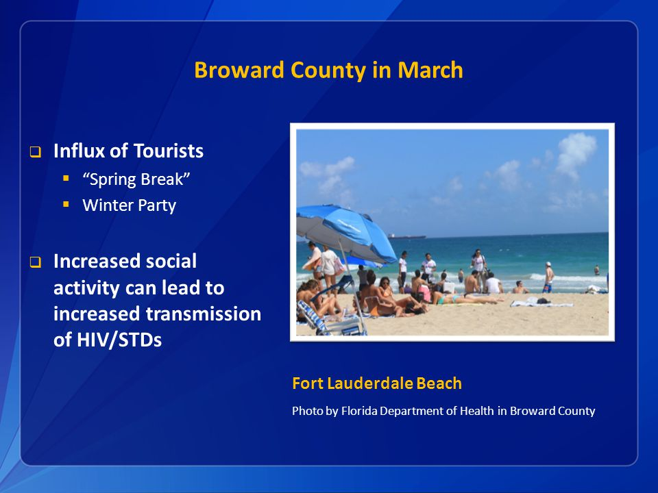 Fort Lauderdale Beach Photo by Florida Department of Health in Broward County Broward County in March  Influx of Tourists  Spring Break  Winter Party  Increased social activity can lead to increased transmission of HIV/STDs