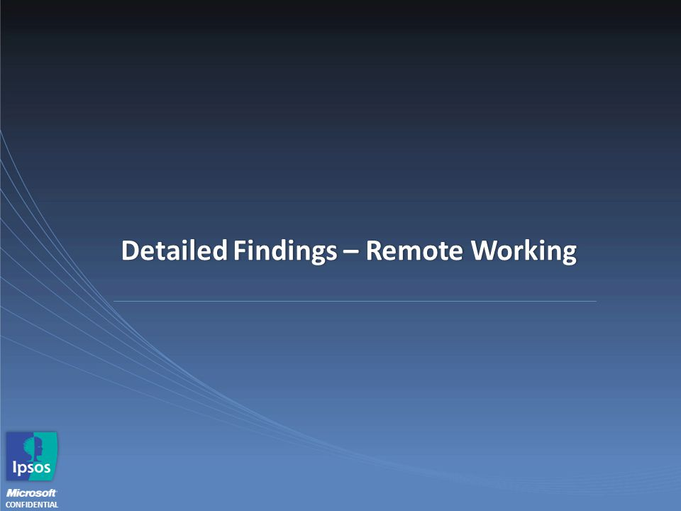 CONFIDENTIAL Detailed Findings – Remote WorkingDetailed Findings – Remote Working