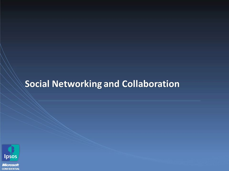 CONFIDENTIAL Social Networking and CollaborationSocial Networking and Collaboration
