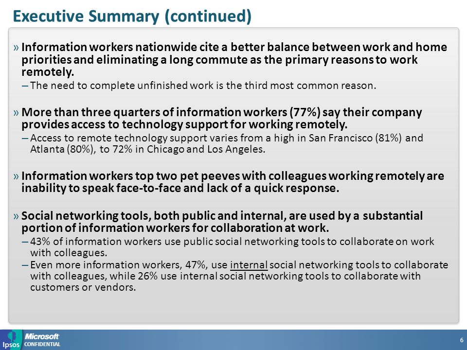CONFIDENTIAL Executive Summary (continued)Executive Summary (continued) 6 »Information workers nationwide cite a better balance between work and home priorities and eliminating a long commute as the primary reasons to work remotely.