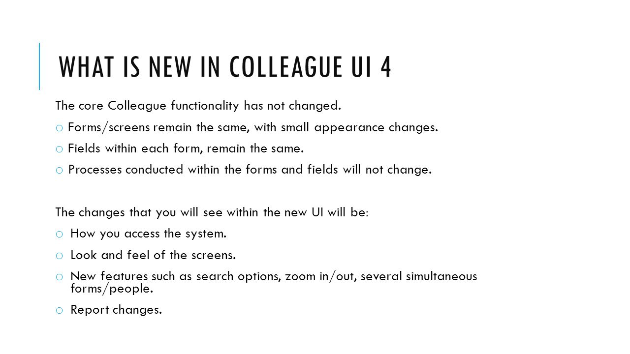 WHAT IS NEW IN COLLEAGUE UI 4 The core Colleague functionality has not changed.